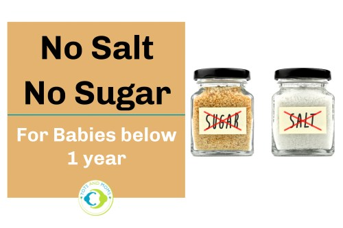 No Salt No Sugar For Babies below 1 year Why No Salt for Babies below 1 year Why No Sugar for Babies below 1 year ill effects of giving sugar for babies below an year ill effects of introducing salt below an year when can I give my baby salt when can I give my baby sugar alternatives of sugar for babies natural sweeteners