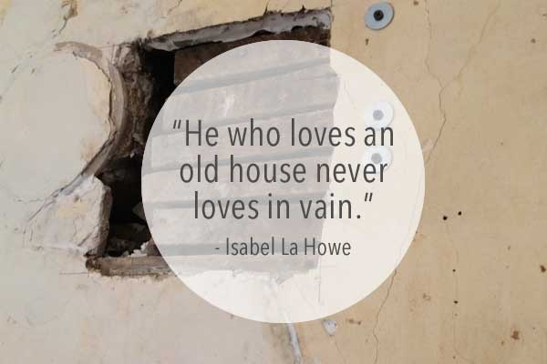 he who loves an old house never loves in vain quote