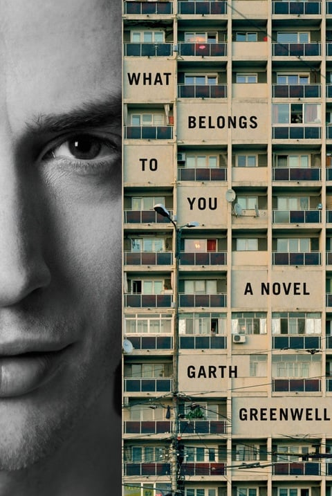 Garth Greenwell What Belongs To You