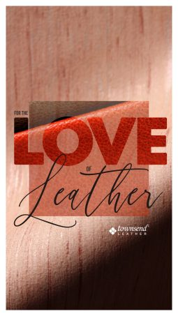 For the Love of Leather_Quotes of Love for Townsend Leather_2020