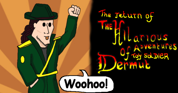 The Return Of The Hilarious Adventures of Dermut