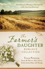 The Farmer's Daughter Romance Collection by Tracie Peterson