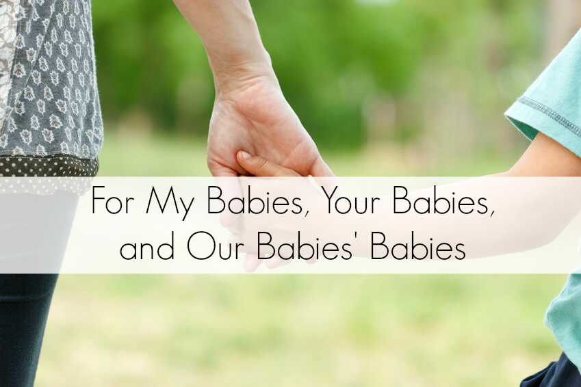 For My Babies, Your Babies, and Our Babies' Babies