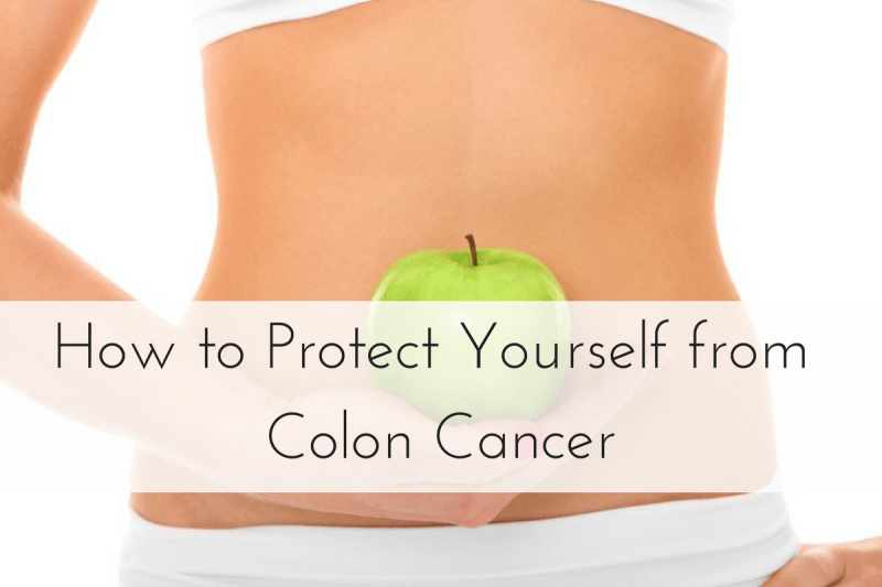 How to Protect Yourself From Colon Cancer