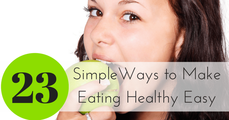 23 Super Simple Ways to Make Eating Healthy Easy