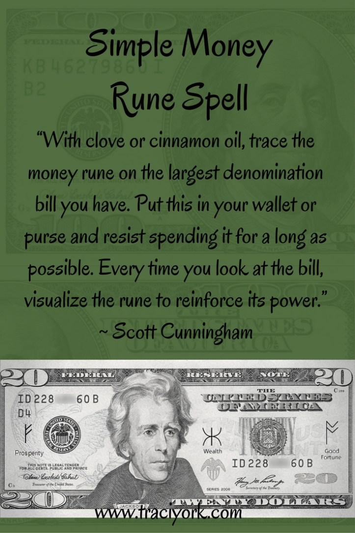 "A Money Rune Spell ""With clove or cinnamon oil, trace the money rune on the largest denomination bill you have. Put this in your wallet or purse and resist spending it for a long as possible. Every time you look at the bill, visualize the rune to reinforce its power."" ~ Scott Cunningham"