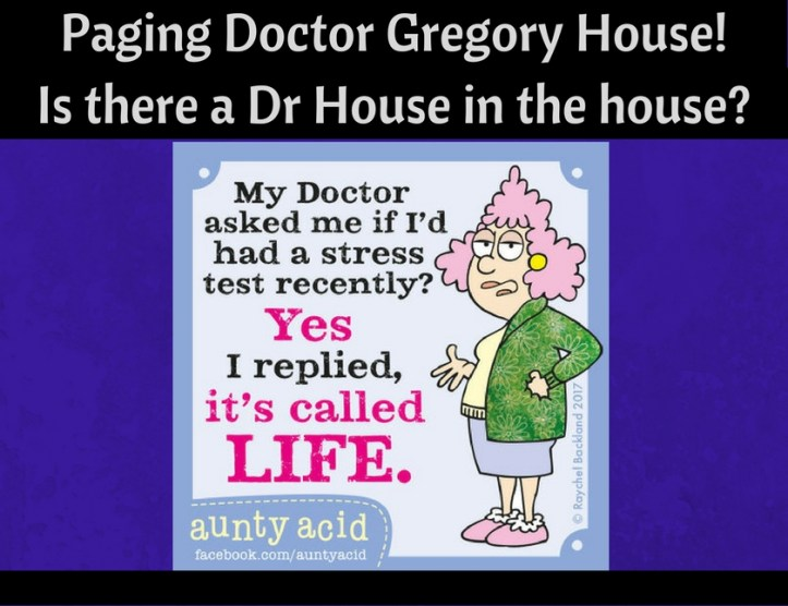 Paging Doctor Gregory House! Is there a Dr House in the house_