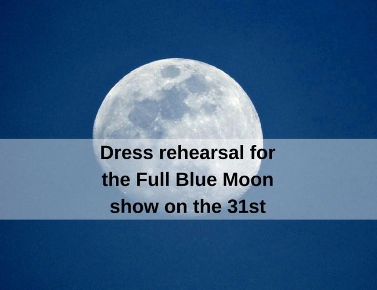 dress rehearsal for the Full Blue Moon show