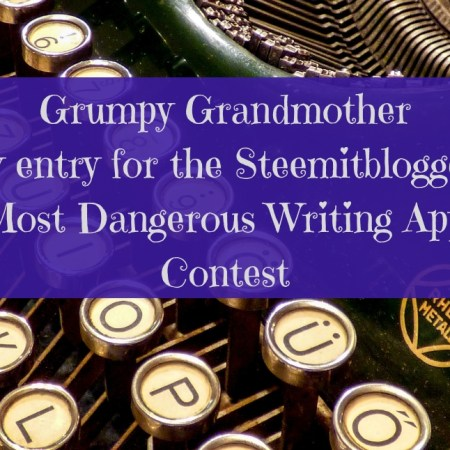 Grumpy Grandmother - my entry for the Steemitbloggers Most Dangerous Writing App Contest blog graphic