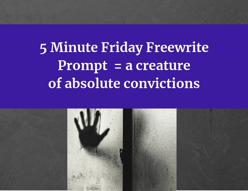 Freewrite prompt - creature of absolute convictions blog thumbnail