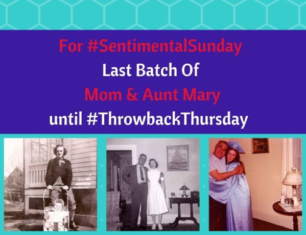 For a SentimentalSunday - Last Batch Of Mom and Aunt Mary... until #ThrowbackThursday blog thumbnail