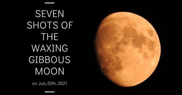 Seven shots of the Waxing Gibbous Moon July 20th 2021 blog thumbnail