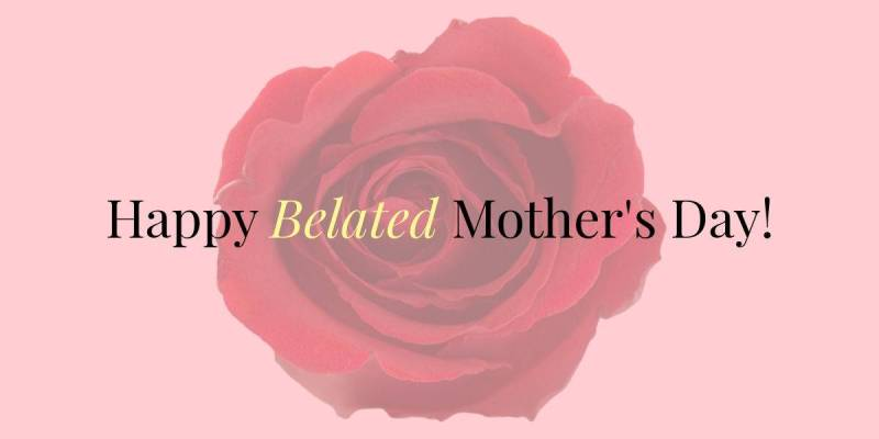 Happy Belated Mother's Day Gift Ideas for 2018