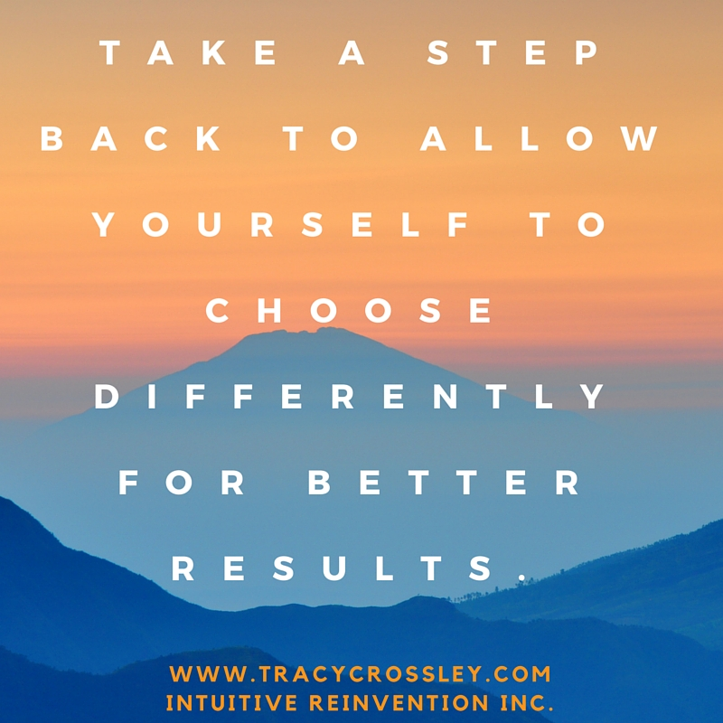 Take a step back to choose differently it creates better results.
