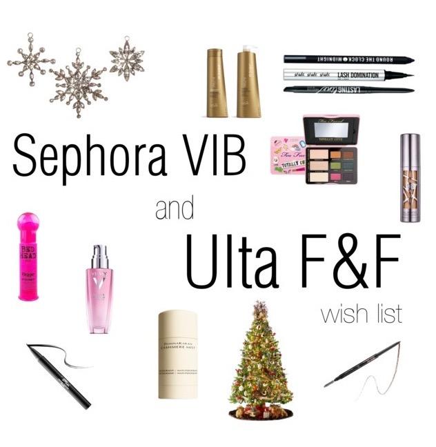 Sephora VIB and Ulta F&F Wish List