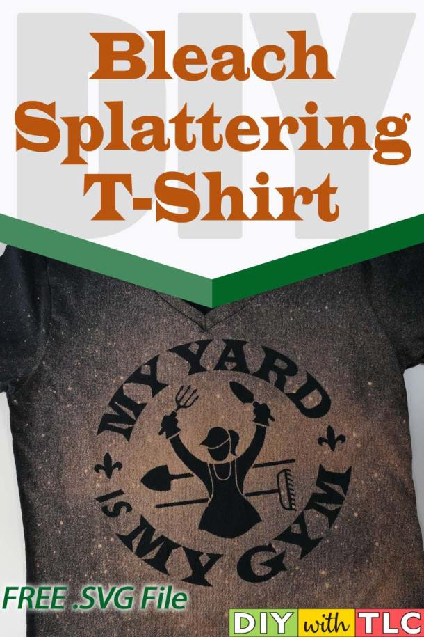 Learn the bleach splattering technique to make a fun T-shirt using your Cricut for anyone who loves to work in their yard