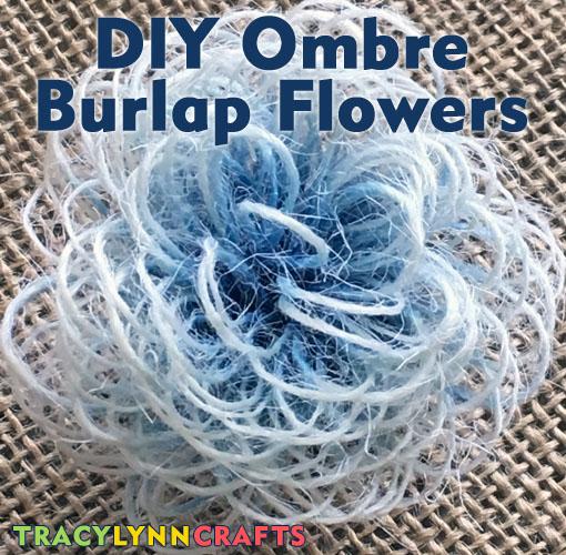 DIY Ombre Burlap Flowers