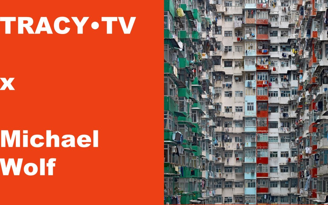 TRACY•TV #38 – Michael Wolf – Life in Asian megacities