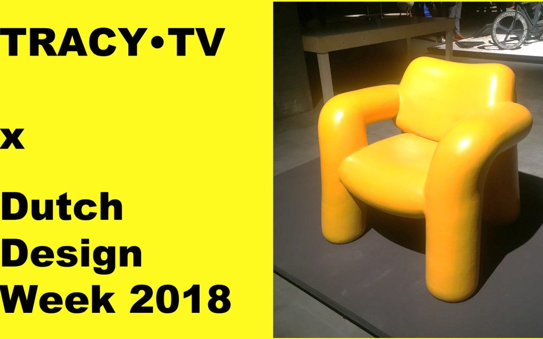 TRACY·TV #61: Dutch Design Week 2018