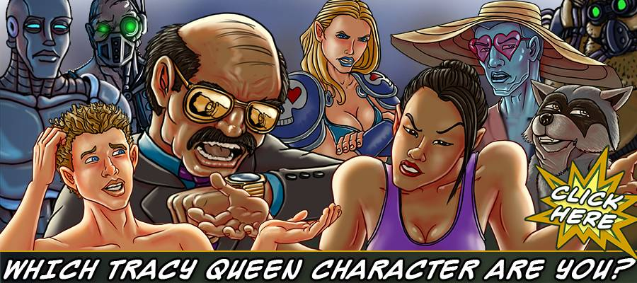 take the character quiz to find out which character from Tracy Queen best matches your personality - CLICK HERE