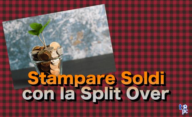 noname-1 Challenge: Stampare Soldi con la Split Over