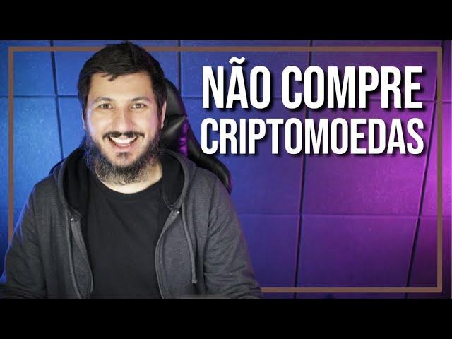 NÃO COMPRE CRIPTOMOEDAS ANTES DE VER ESSE VÍDEO!