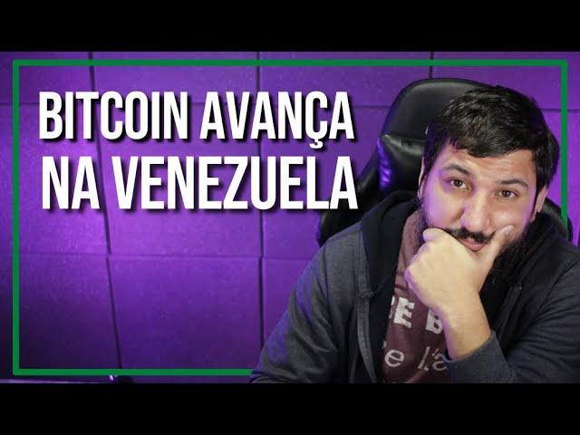 O BITCOIN AVANÇA NA VENEZUELA