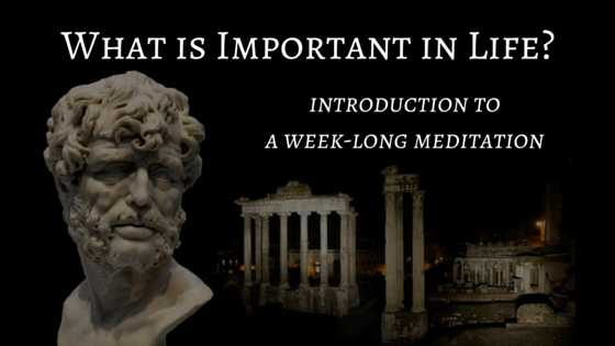 What is Important in Life – Introduction to a week-long meditation
