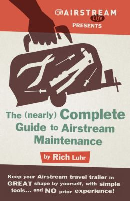 The (Nearly) Complete Guide to Airstream Maintenance