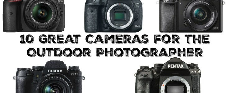 10 Great Cameras for the Outdoor Photographer