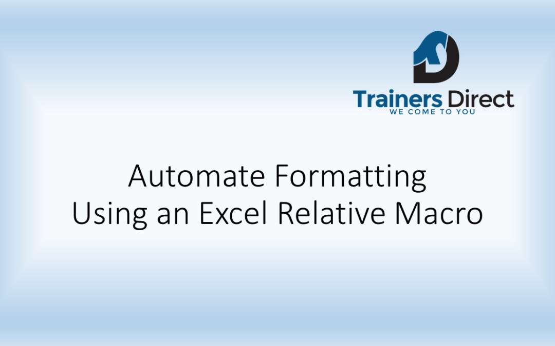 Use a Relative Macro to Speed up Formatting in Excel