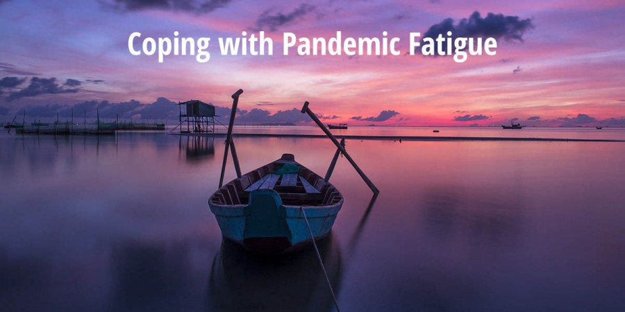 Coping with Pandemic Fatigue
