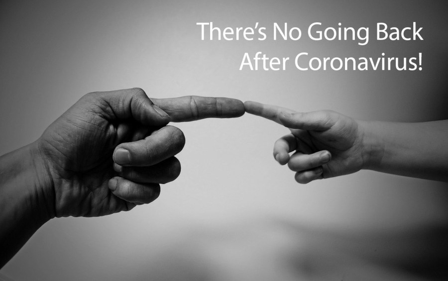 There's No Going Back After Coronavirus!