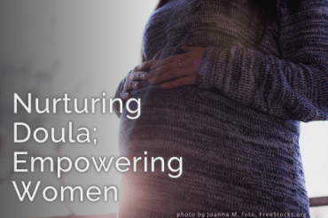 The Nurturing Doula; Empowering Women