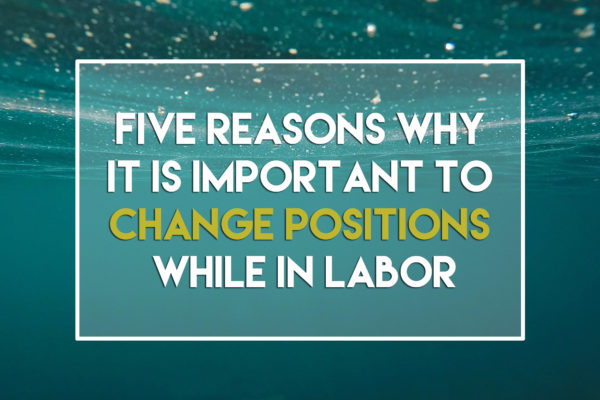 Five Reasons Why It Is Important to Change Position While in Labor