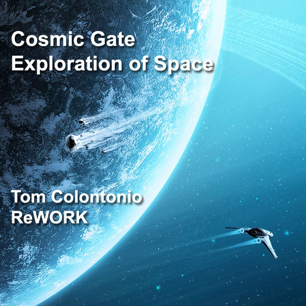Cosmic Gate - Exploration Of Space (Tom Colontonio ReWORK)