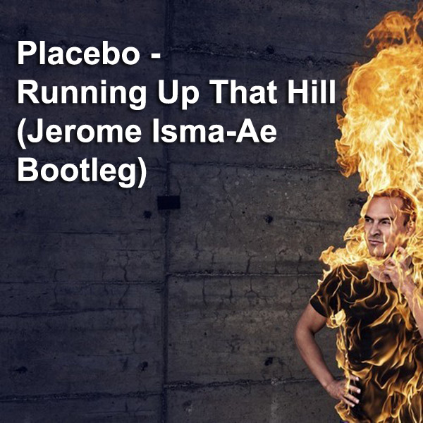 Placebo - Running Up That Hill (JeromeIsma-AeBootleg)