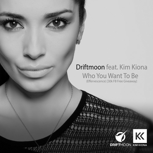 Driftmoon feat. Kim Kiona - Who You Want To Be (Effervescence)