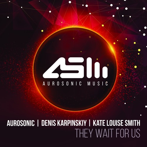 Aurosonic & Denis Karpinskiy & Kate Louise Smith – They Wait For Us (Progressive Mix)