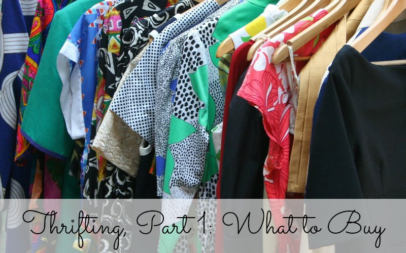 Thrifting, Part 1: What to Buy