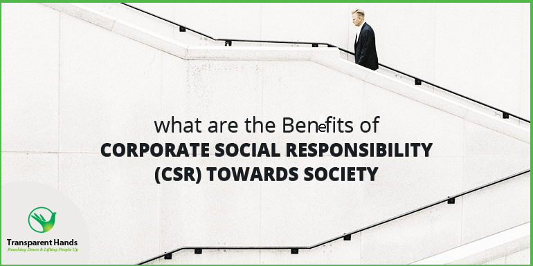 What are Benefits of Corporate Social Responsibility (CSR) towards Society