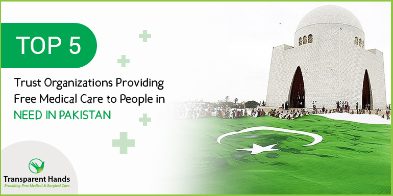 Top 5 Trust Organizations Providing Free Medical Care to People in need in Pakistan