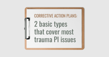 Corrective action plans: 2 basic types that cover most trauma PI issues