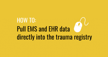 How to pull EMS and EHR data directly into the trauma registry