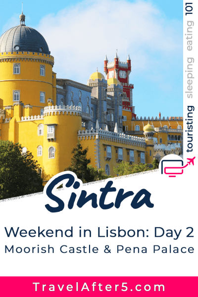 Lisbon in One Weekend: Day 2 - Sintra (Moorish Castle, Pena Palace & Sintra National Palace), by Travel After 5