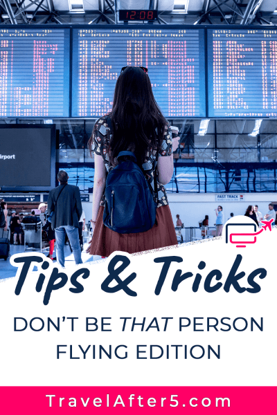 Pinterest Pin to Tips & Tricks: Don't Be That Person, by Travel After 5