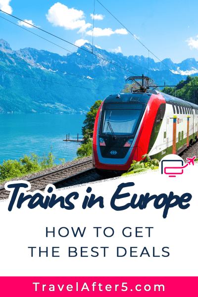 Pinterest Pin to Trains in Europe How to Get the Best Deals, by Travel After 5