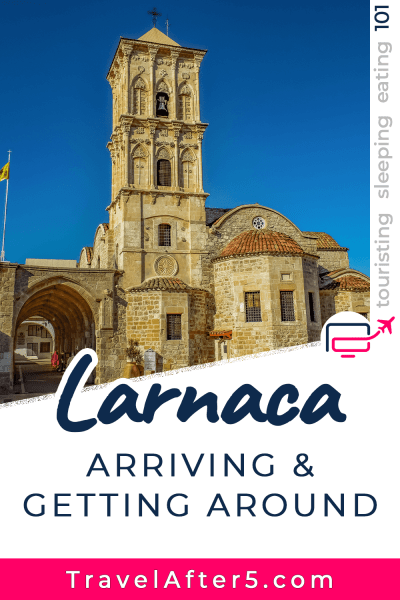 Pinterest Pin to Larnaca 101, Arriving & Getting Around, by Travel After 5