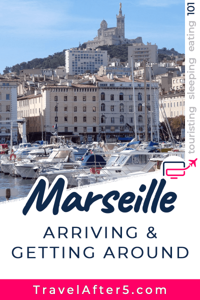Pinterest Pin to Marseille 101, Arriving & Getting Around, by Travel After 5