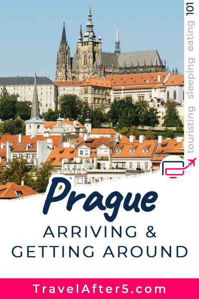 Pinterest Pin to Prague 101, Arriving & Getting Around, by Travel After 5